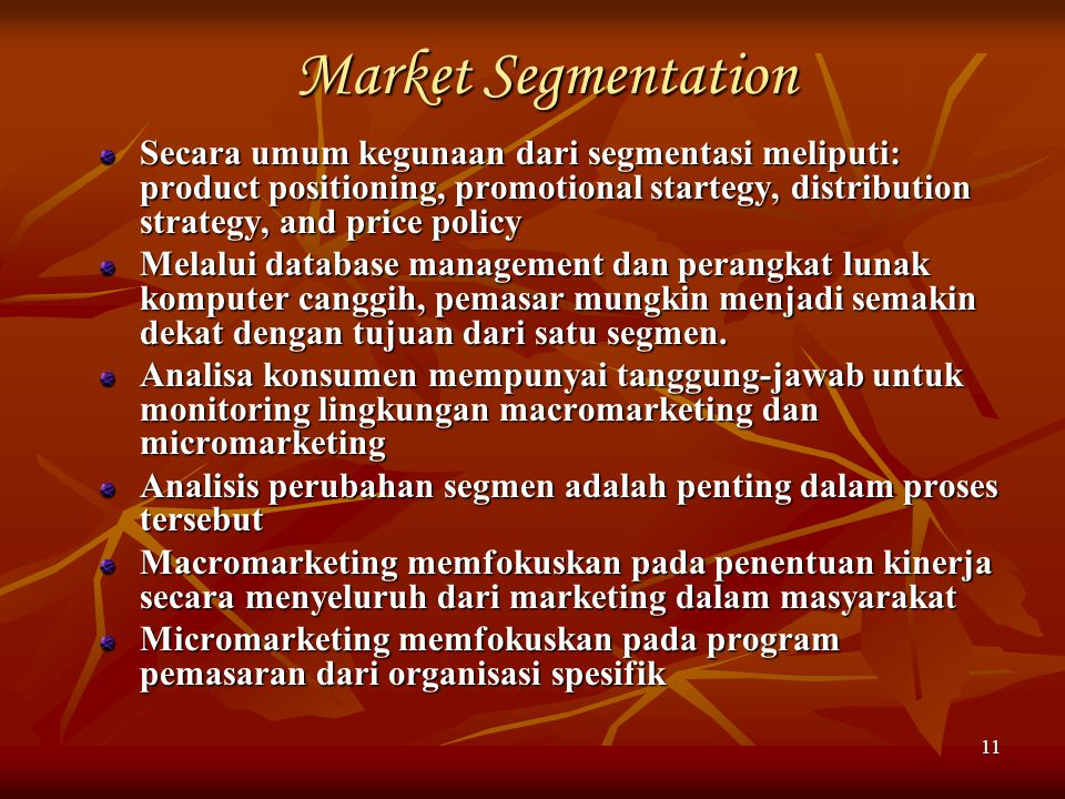 Market Segmentation Secara umum kegunaan dari segmentasi meliputi: product positioning, promotional startegy, distribution strategy, and price policy.