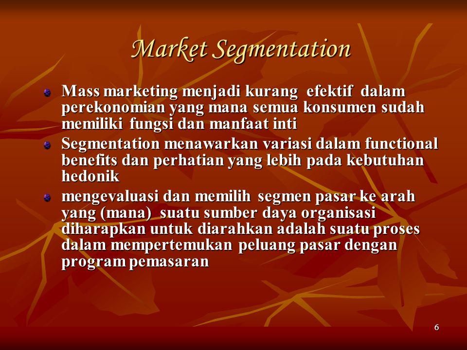 Market Segmentation Mass marketing menjadi kurang efektif dalam perekonomian yang mana semua konsumen sudah memiliki fungsi dan manfaat inti.