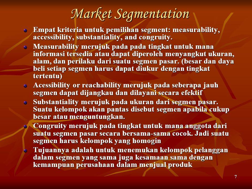 Market Segmentation Empat kriteria untuk pemilihan segment: measurability, accessibility, substantiality, and congruity.