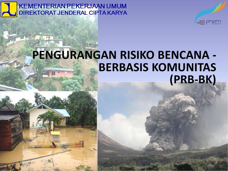 PENGURANGAN RISIKO BENCANA - BERBASIS KOMUNITAS (PRB-BK)
