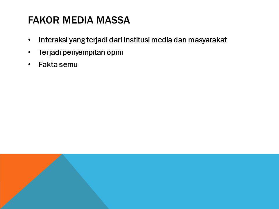Fakor media massa Interaksi yang terjadi dari institusi media dan masyarakat. Terjadi penyempitan opini.