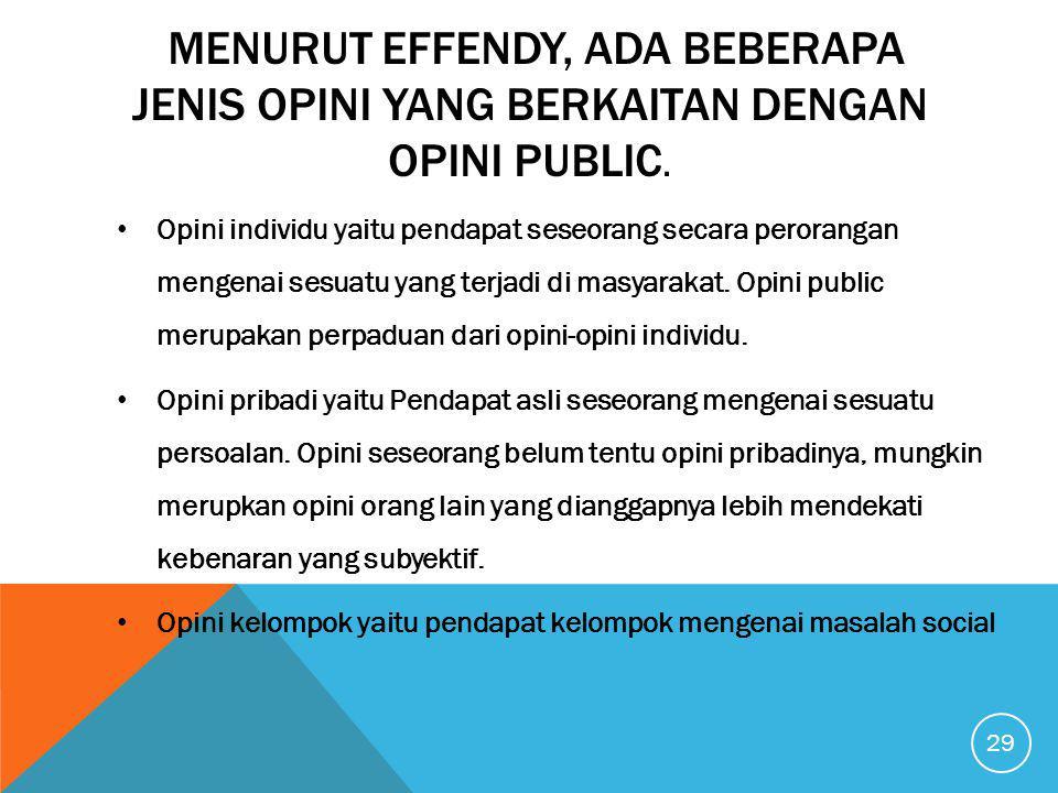 Menurut Effendy, ada beberapa jenis opini yang berkaitan dengan opini public.