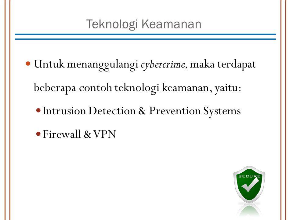 Teknologi Keamanan Untuk menanggulangi cybercrime, maka terdapat beberapa contoh teknologi keamanan, yaitu:
