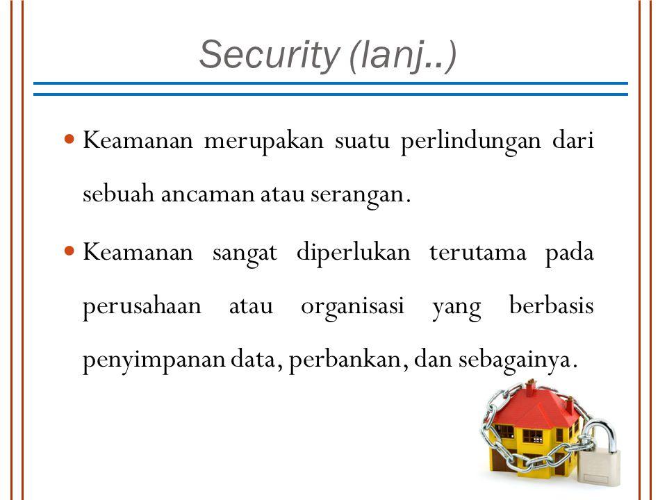 Security (lanj..) Keamanan merupakan suatu perlindungan dari sebuah ancaman atau serangan.