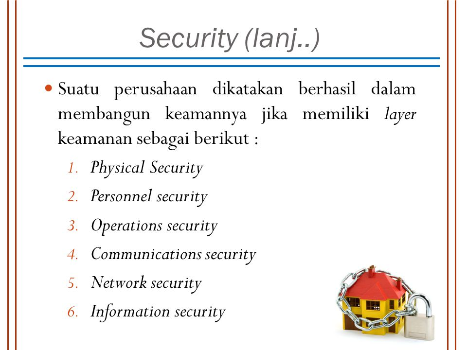 Security (lanj..) Suatu perusahaan dikatakan berhasil dalam membangun keamannya jika memiliki layer keamanan sebagai berikut :