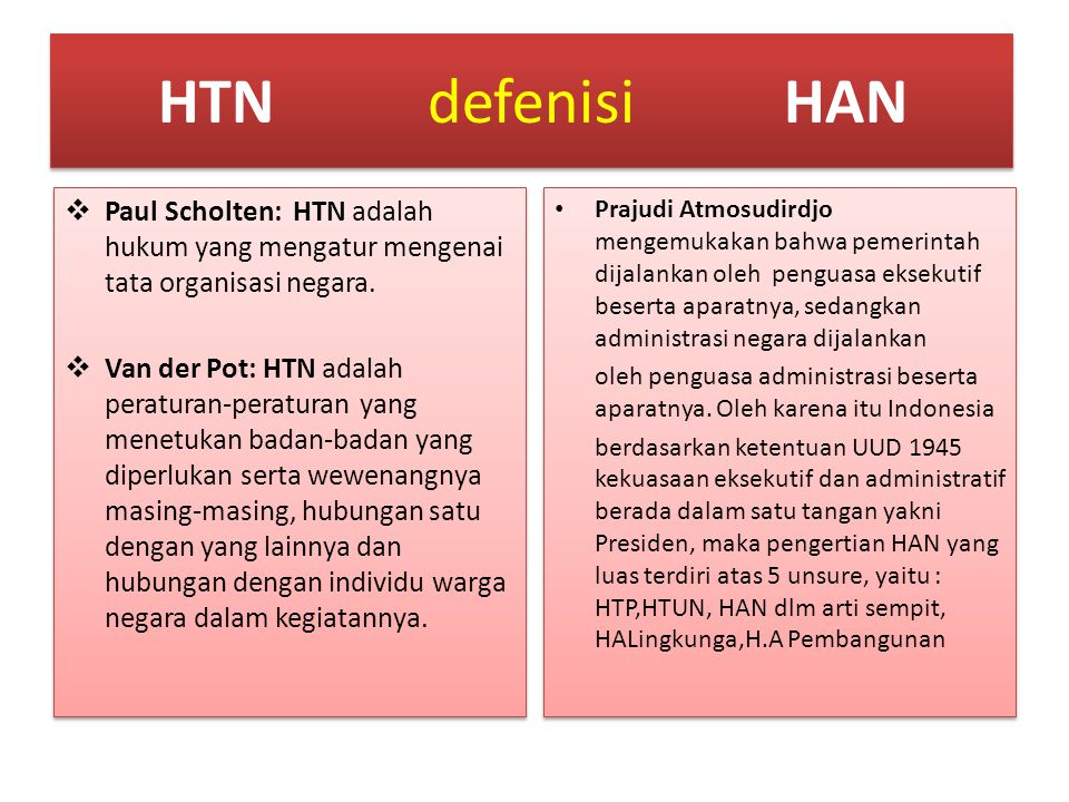 HTN defenisi HAN Paul Scholten: HTN adalah hukum yang mengatur mengenai tata organisasi negara.