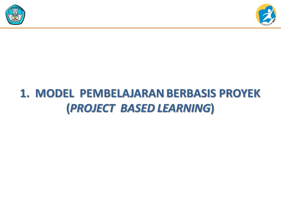 1. MODEL PEMBELAJARAN BERBASIS PROYEK (PROJECT BASED LEARNING)