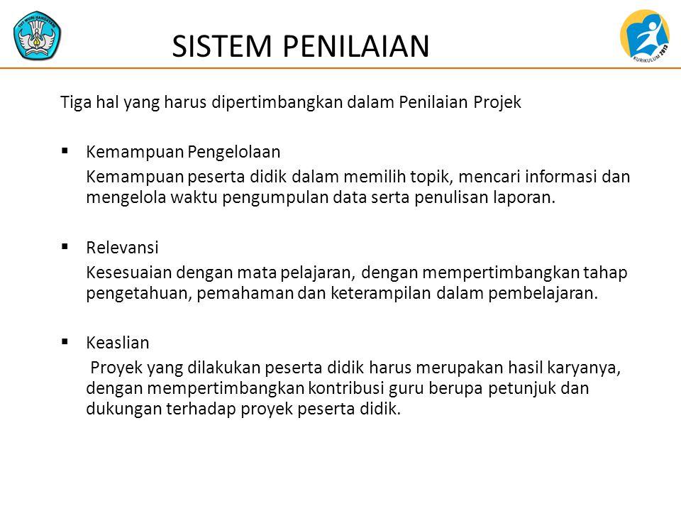 SISTEM PENILAIAN Tiga hal yang harus dipertimbangkan dalam Penilaian Projek. Kemampuan Pengelolaan.