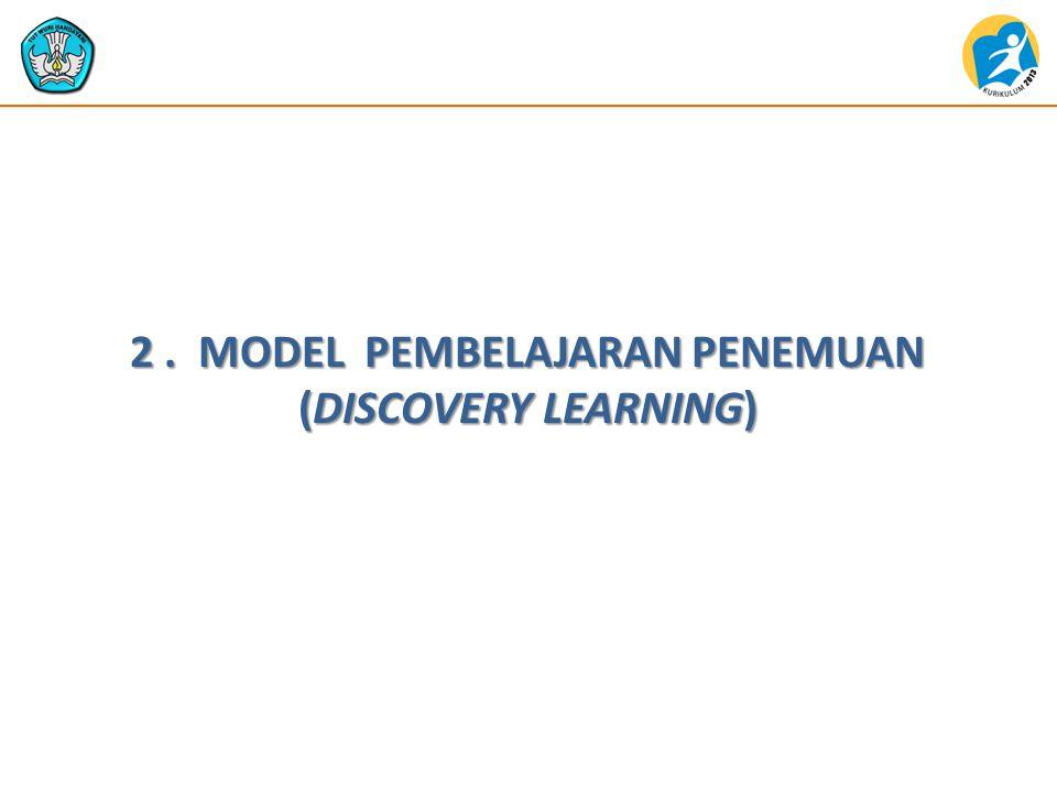 2 . MODEL PEMBELAJARAN PENEMUAN (DISCOVERY LEARNING)