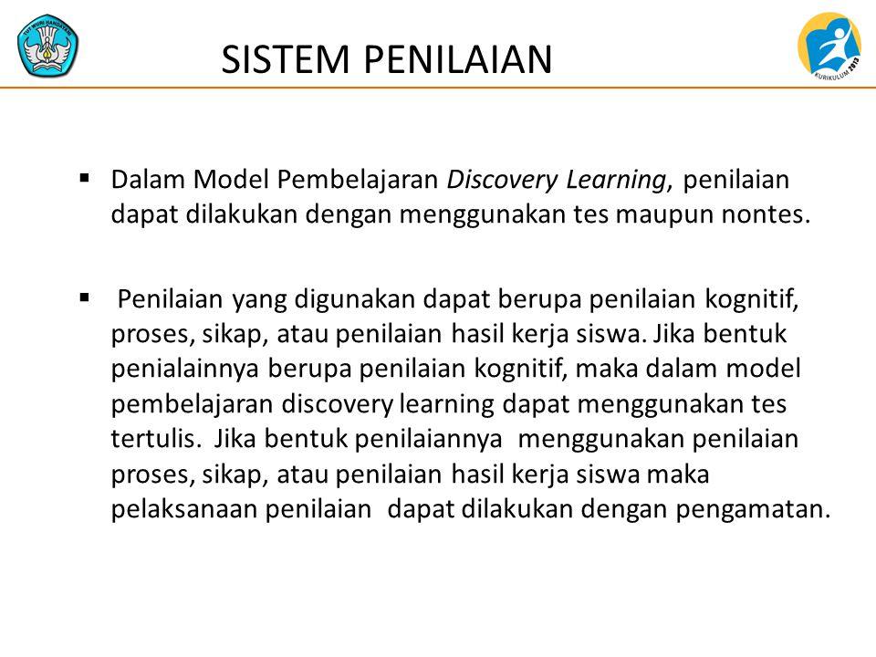SISTEM PENILAIAN Dalam Model Pembelajaran Discovery Learning, penilaian dapat dilakukan dengan menggunakan tes maupun nontes.