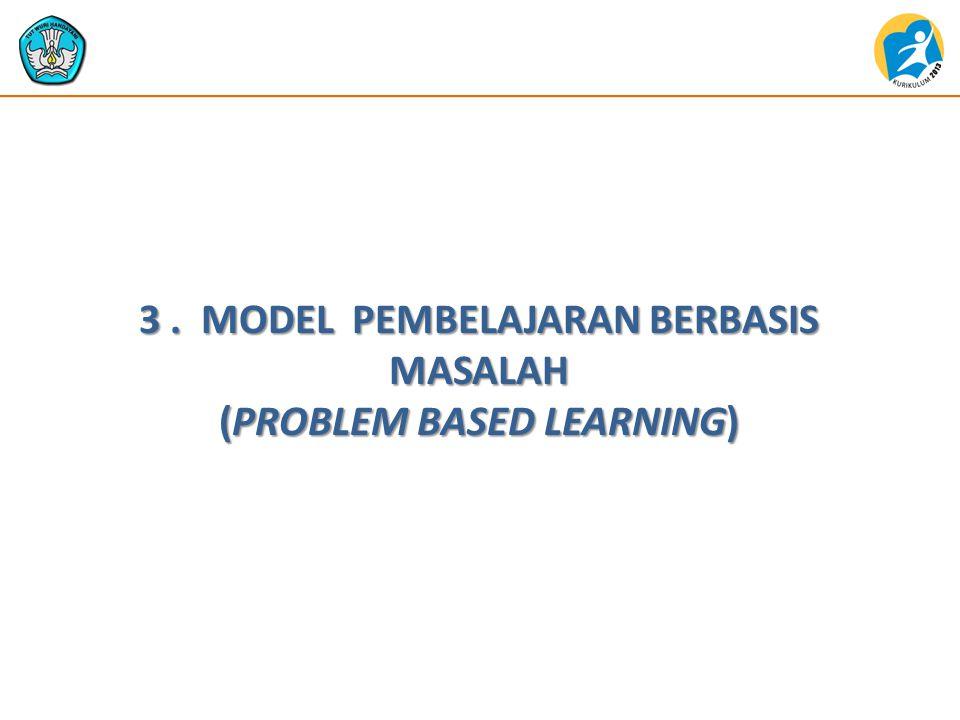 3 . MODEL PEMBELAJARAN BERBASIS MASALAH (PROBLEM BASED LEARNING)