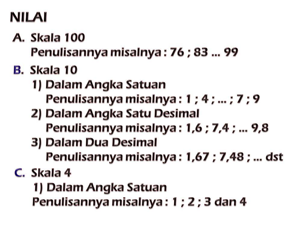 NILAI Skala 100 Penulisannya misalnya : 76 ; 83 ... 99 B. Skala 10