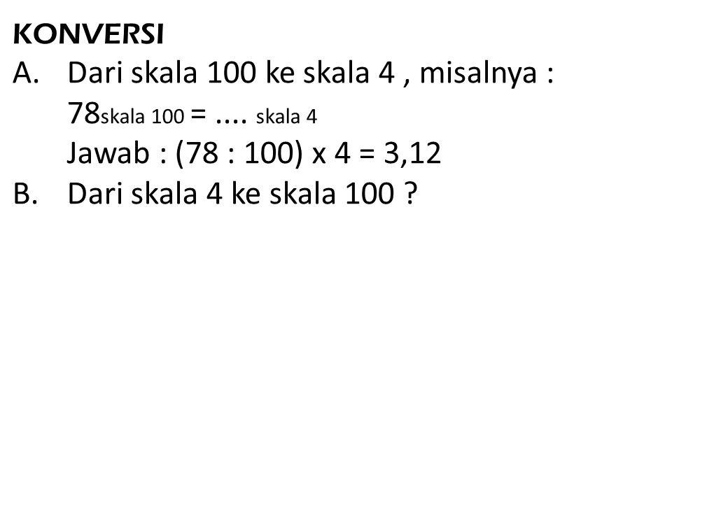 Dari skala 100 ke skala 4 , misalnya : 78skala 100 = .... skala 4