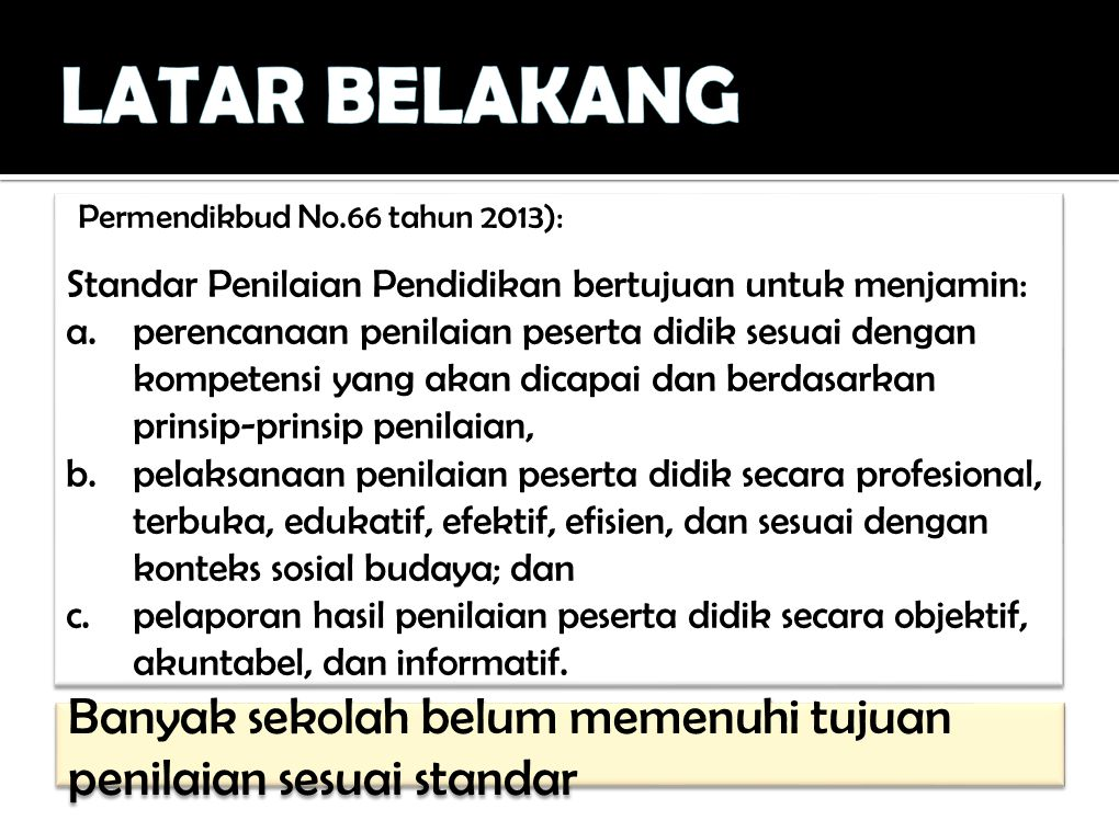 LATAR BELAKANG (Permendikbud No.66 tahun 2013): Standar Penilaian Pendidikan bertujuan untuk menjamin: