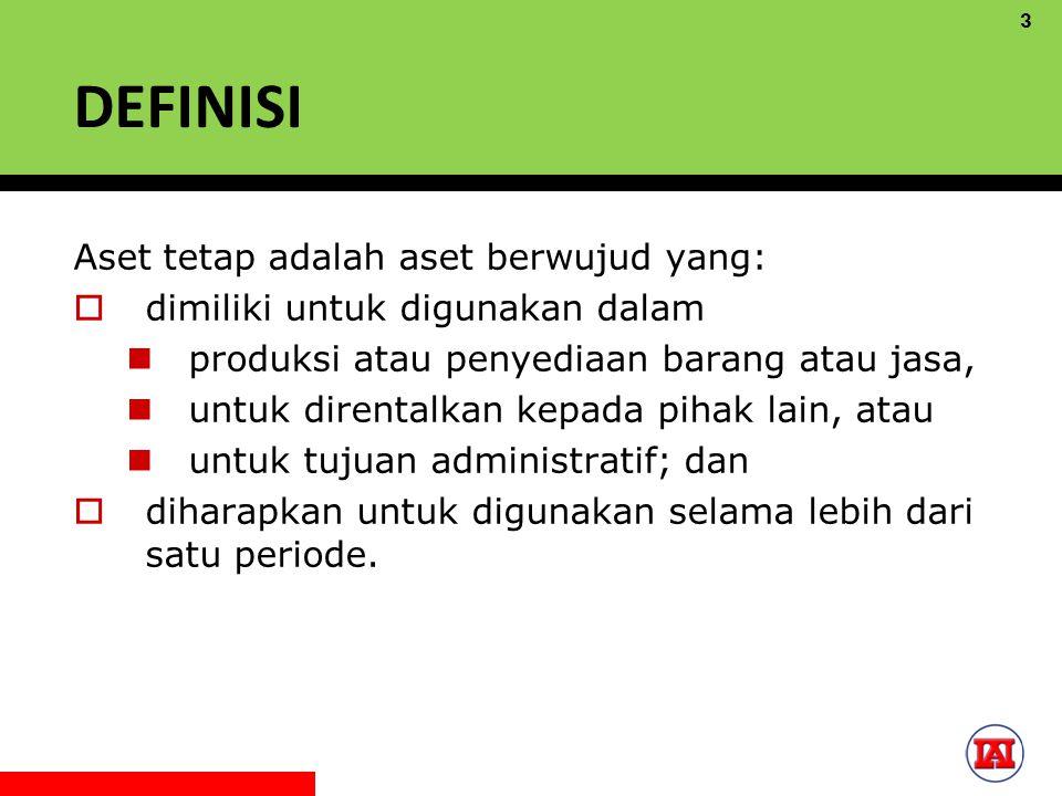 DEFINISI Aset tetap adalah aset berwujud yang: