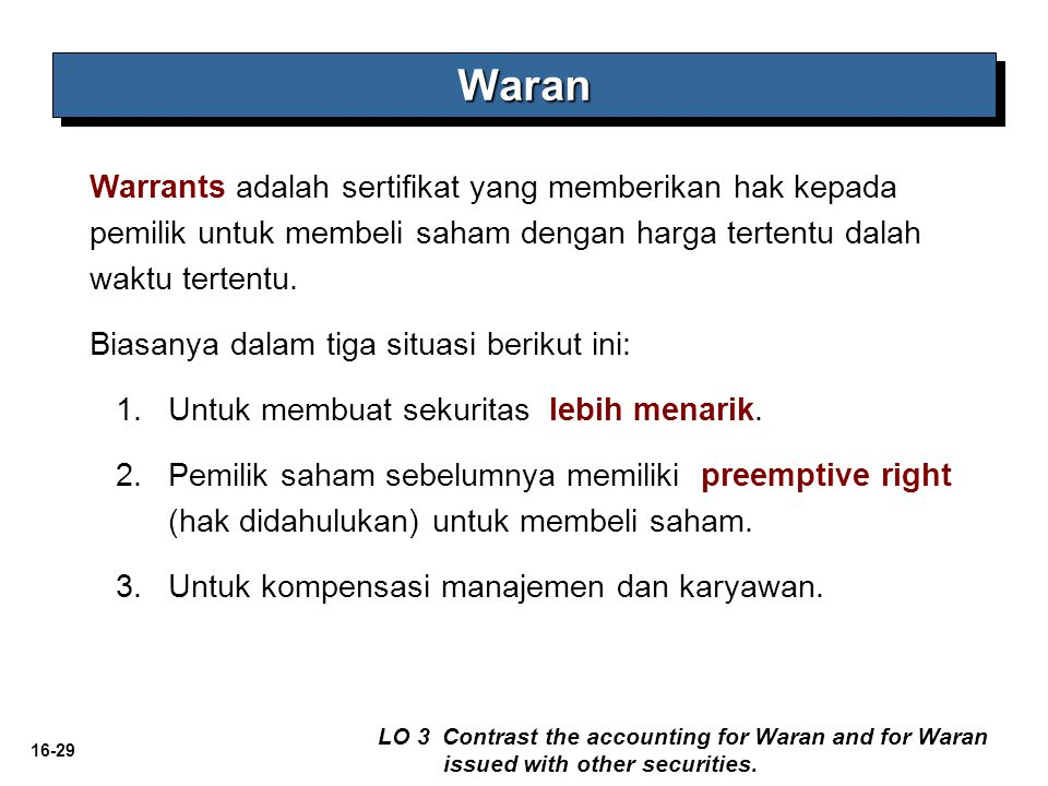 Waran Warrants adalah sertifikat yang memberikan hak kepada pemilik untuk membeli saham dengan harga tertentu dalah waktu tertentu.