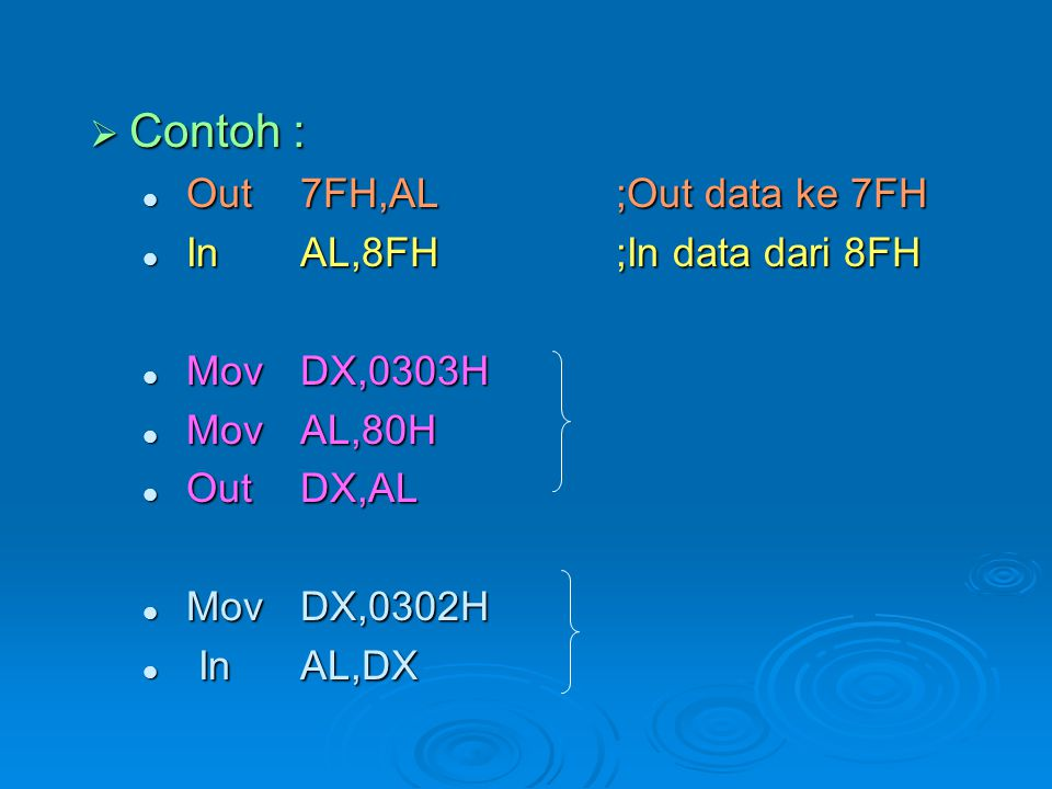 Contoh : Out 7FH,AL ;Out data ke 7FH In AL,8FH ;In data dari 8FH