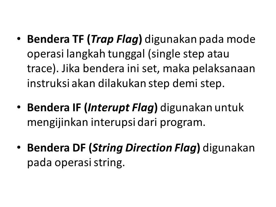 Bendera TF (Trap Flag) digunakan pada mode operasi langkah tunggal (single step atau trace). Jika bendera ini set, maka pelaksanaan instruksi akan dilakukan step demi step.