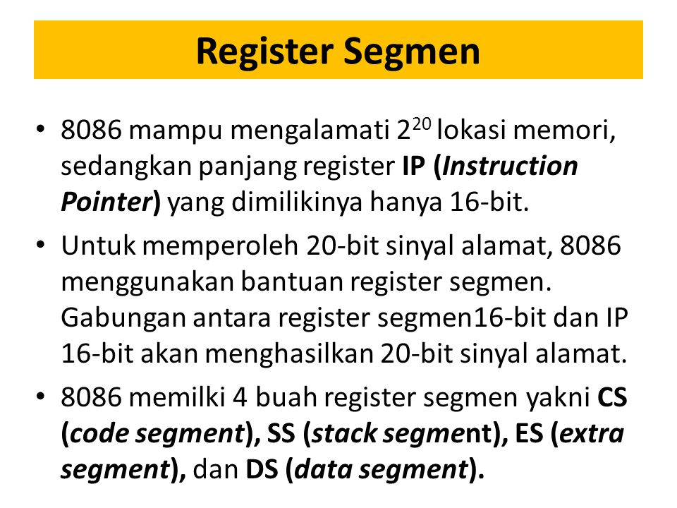 Register Segmen 8086 mampu mengalamati 220 lokasi memori, sedangkan panjang register IP (Instruction Pointer) yang dimilikinya hanya 16-bit.