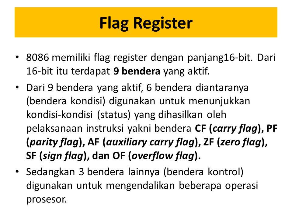 Flag Register 8086 memiliki flag register dengan panjang16-bit. Dari 16-bit itu terdapat 9 bendera yang aktif.