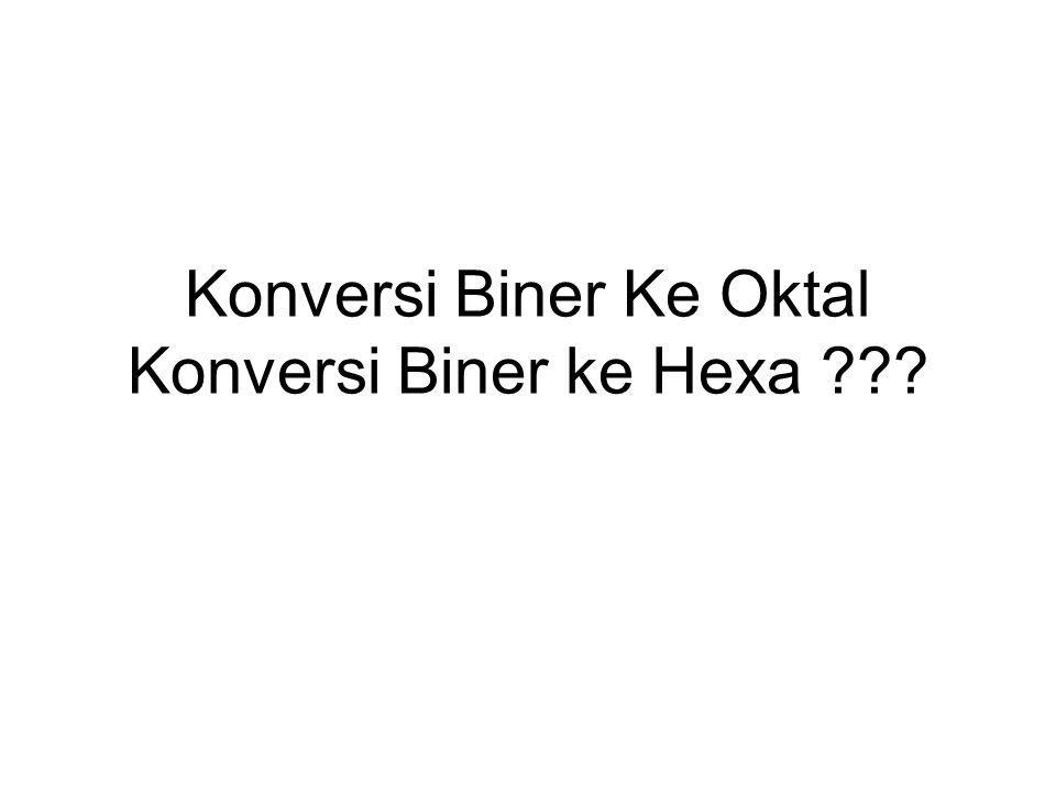 Konversi Biner Ke Oktal Konversi Biner ke Hexa