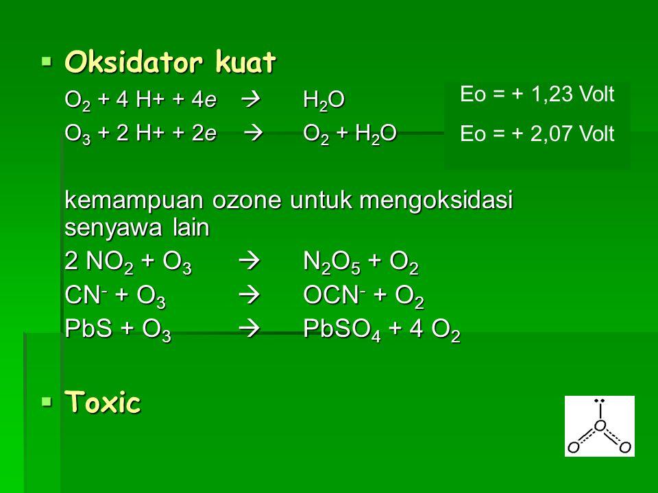 Oksidator kuat Toxic O2 + 4 H+ + 4e  H2O