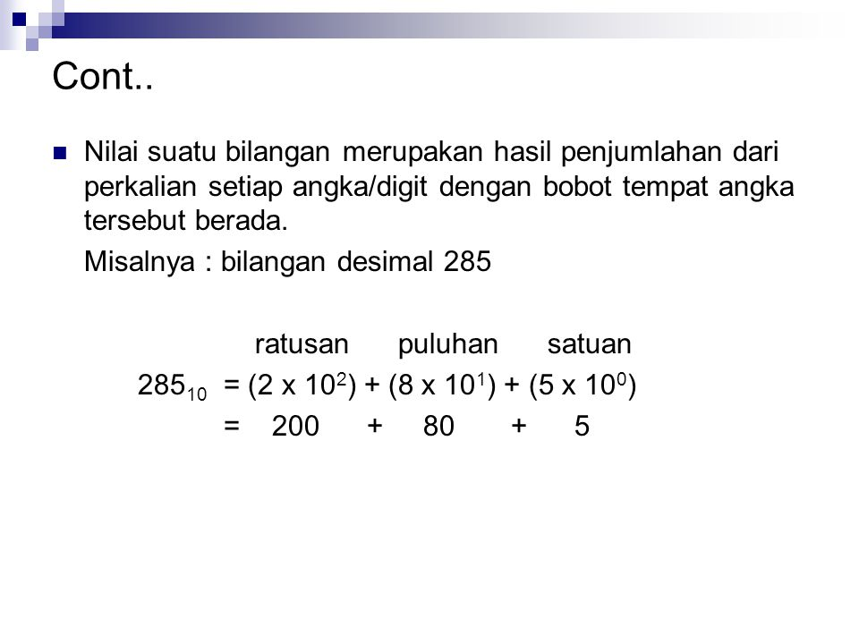 Cont.. Nilai suatu bilangan merupakan hasil penjumlahan dari perkalian setiap angka/digit dengan bobot tempat angka tersebut berada.