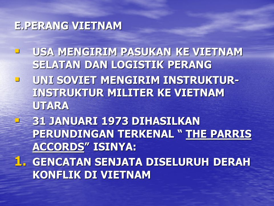 E.PERANG VIETNAM USA MENGIRIM PASUKAN KE VIETNAM SELATAN DAN LOGISTIK PERANG. UNI SOVIET MENGIRIM INSTRUKTUR-INSTRUKTUR MILITER KE VIETNAM UTARA.