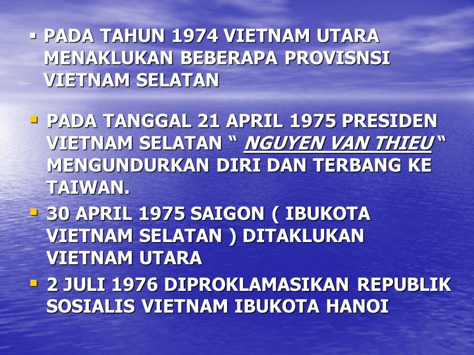 PADA TAHUN 1974 VIETNAM UTARA MENAKLUKAN BEBERAPA PROVISNSI VIETNAM SELATAN