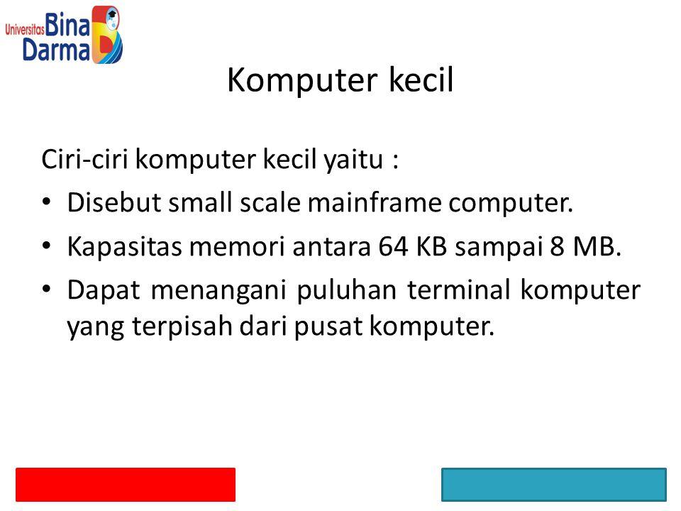 Komputer kecil Ciri-ciri komputer kecil yaitu :
