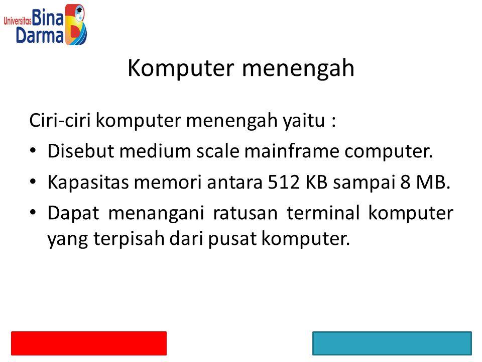 Komputer menengah Ciri-ciri komputer menengah yaitu :