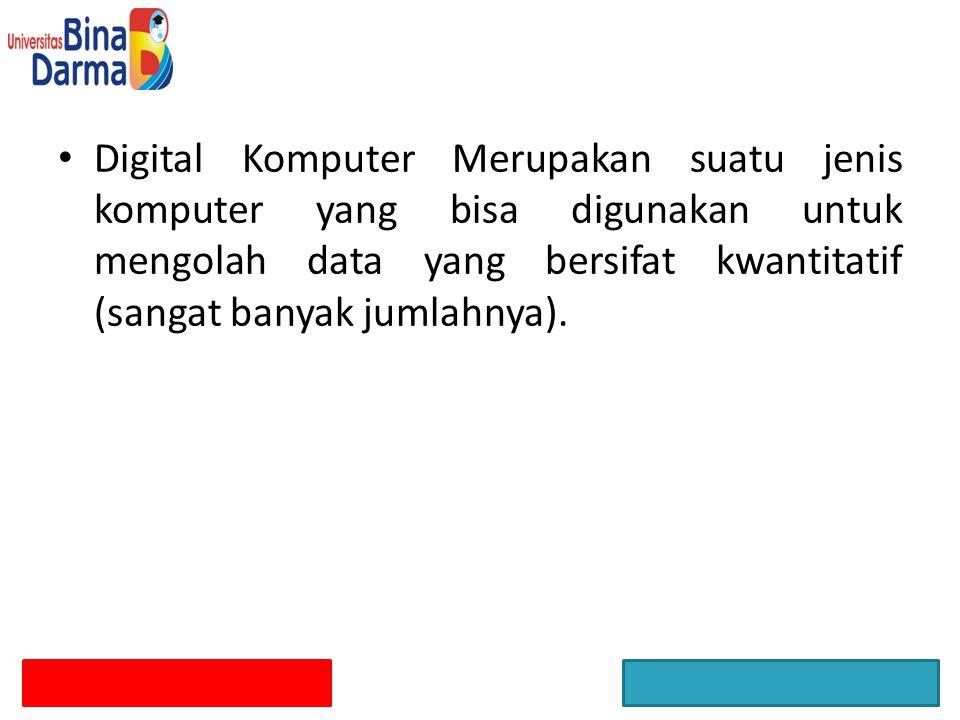 Digital Komputer Merupakan suatu jenis komputer yang bisa digunakan untuk mengolah data yang bersifat kwantitatif (sangat banyak jumlahnya).