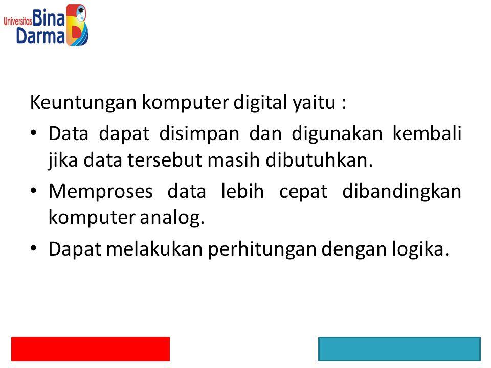 Keuntungan komputer digital yaitu :