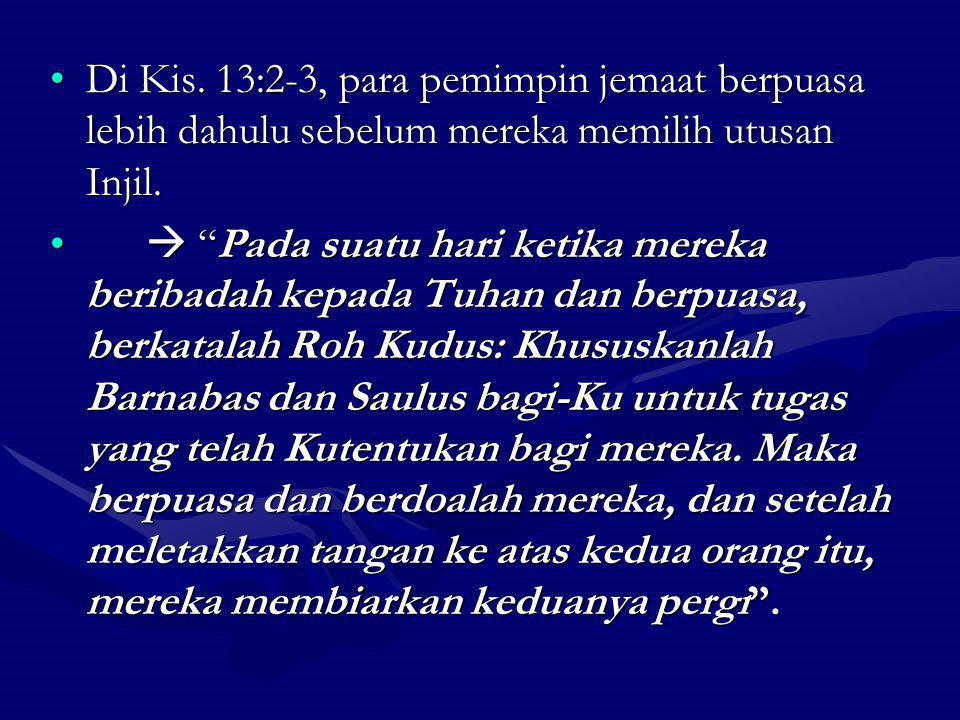 Di Kis. 13:2-3, para pemimpin jemaat berpuasa lebih dahulu sebelum mereka memilih utusan Injil.