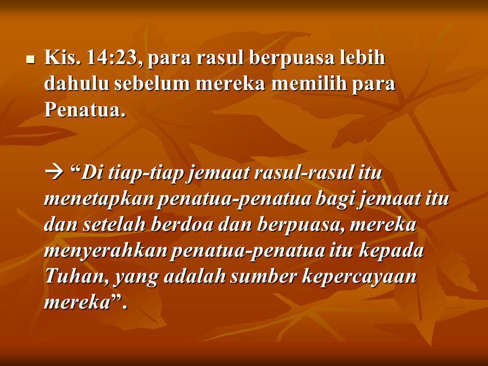 Kis. 14:23, para rasul berpuasa lebih dahulu sebelum mereka memilih para Penatua.