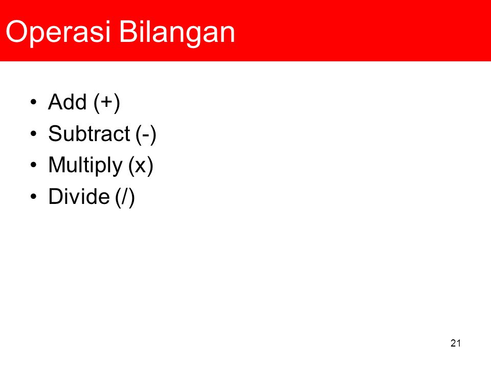 Operasi Bilangan Add (+) Subtract (-) Multiply (x) Divide (/)