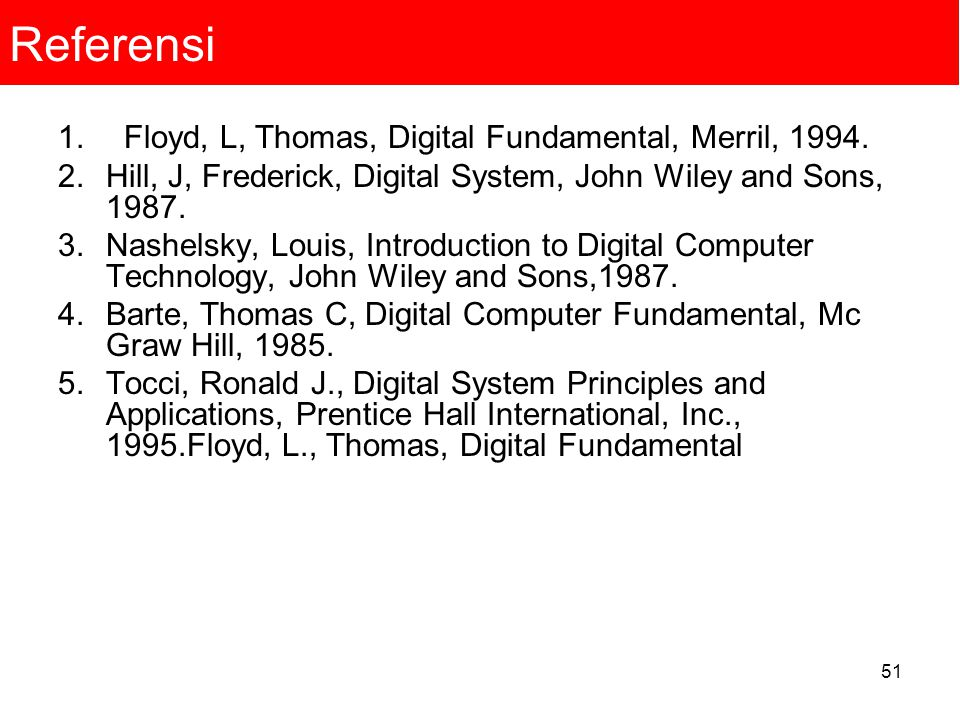 Referensi Floyd, L, Thomas, Digital Fundamental, Merril, 1994.