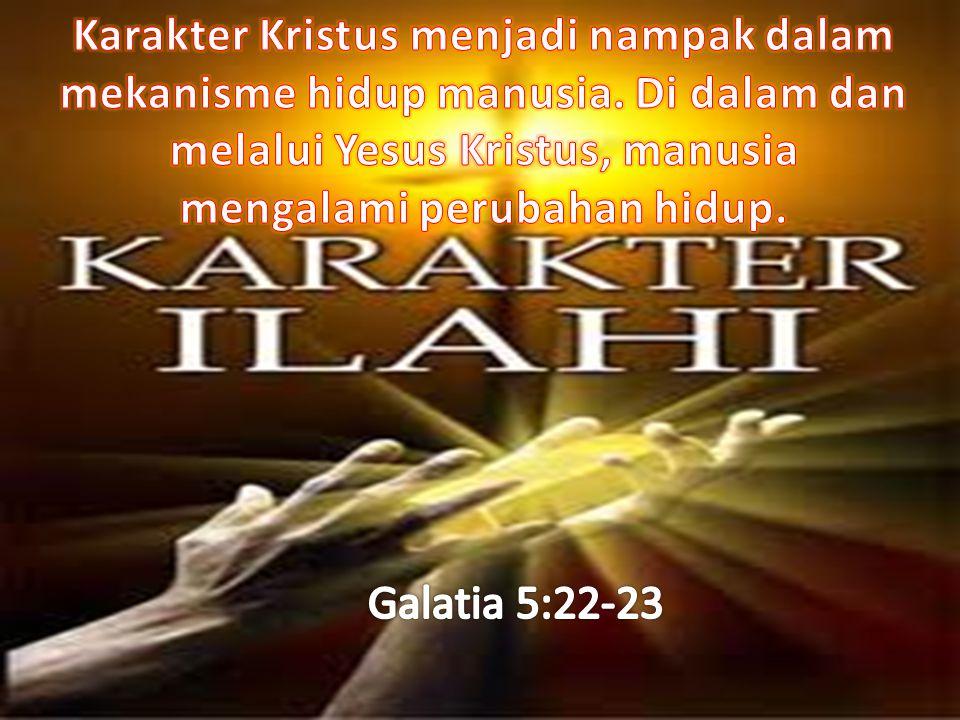 Karakter Kristus menjadi nampak dalam mekanisme hidup manusia