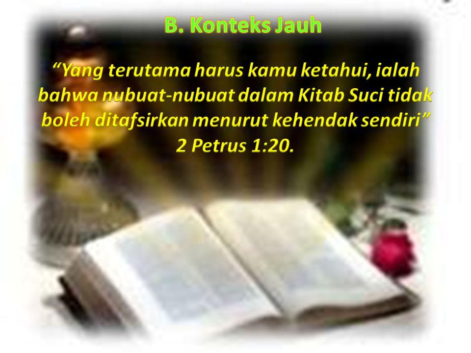 B. Konteks Jauh Yang terutama harus kamu ketahui, ialah bahwa nubuat-nubuat dalam Kitab Suci tidak boleh ditafsirkan menurut kehendak sendiri
