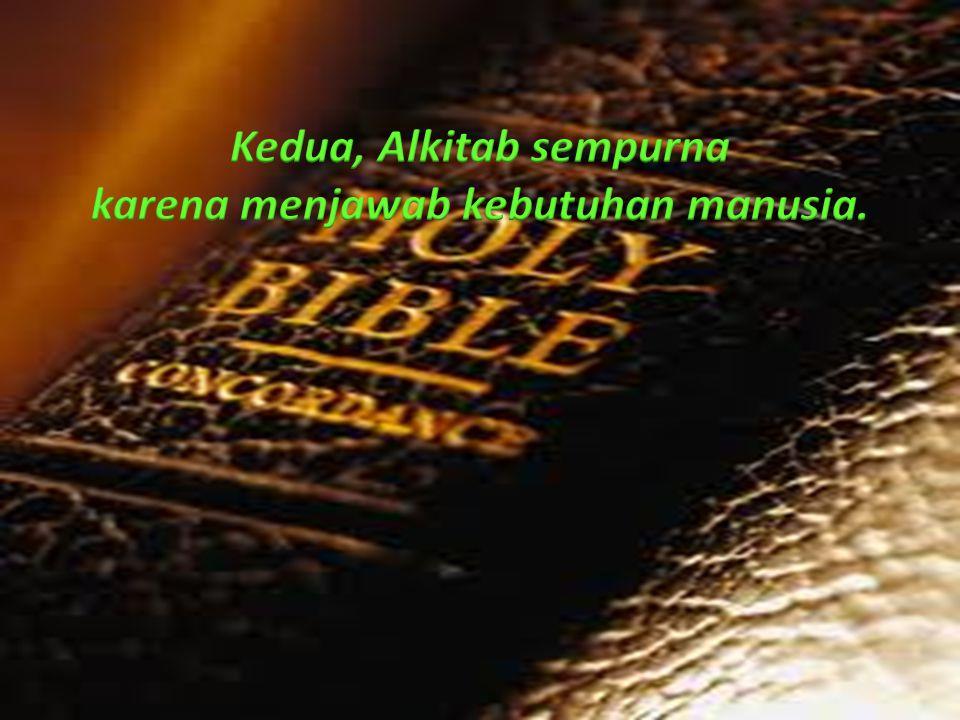 Kedua, Alkitab sempurna karena menjawab kebutuhan manusia.
