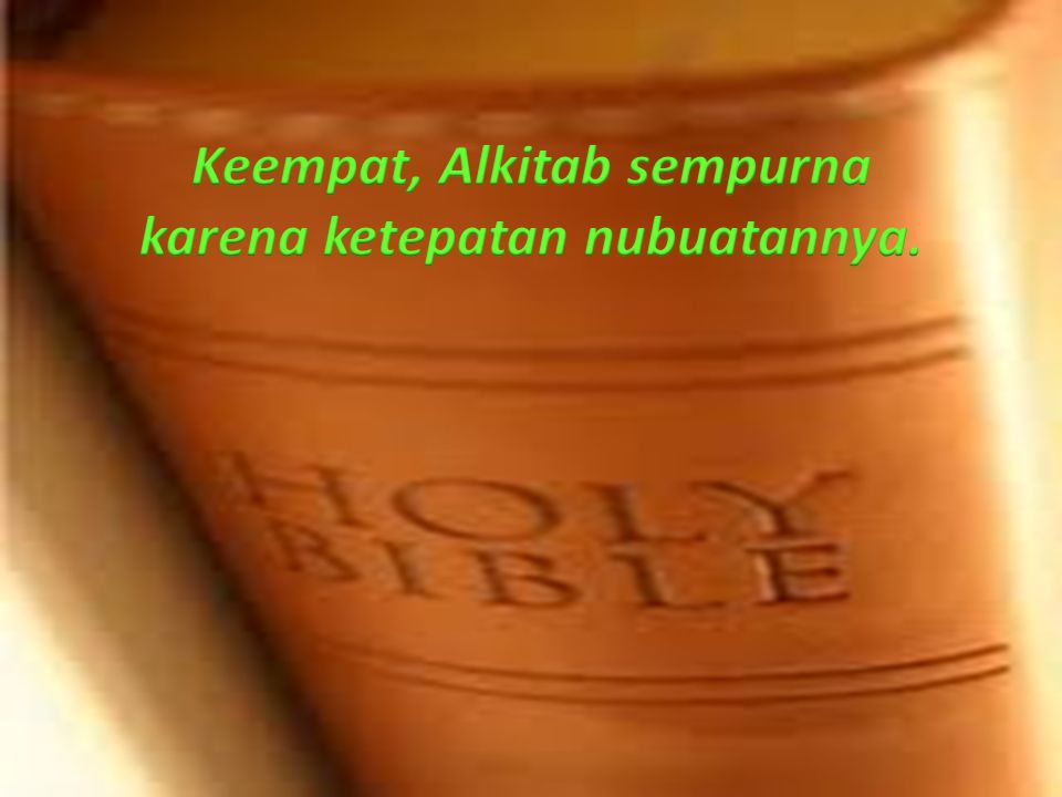 Keempat, Alkitab sempurna karena ketepatan nubuatannya.