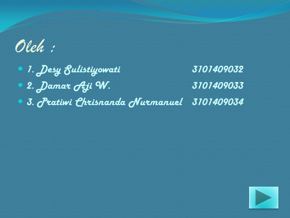 Oleh : 1. Desy Sulistiyowati 3101409032 2. Damar Aji W. 3101409033