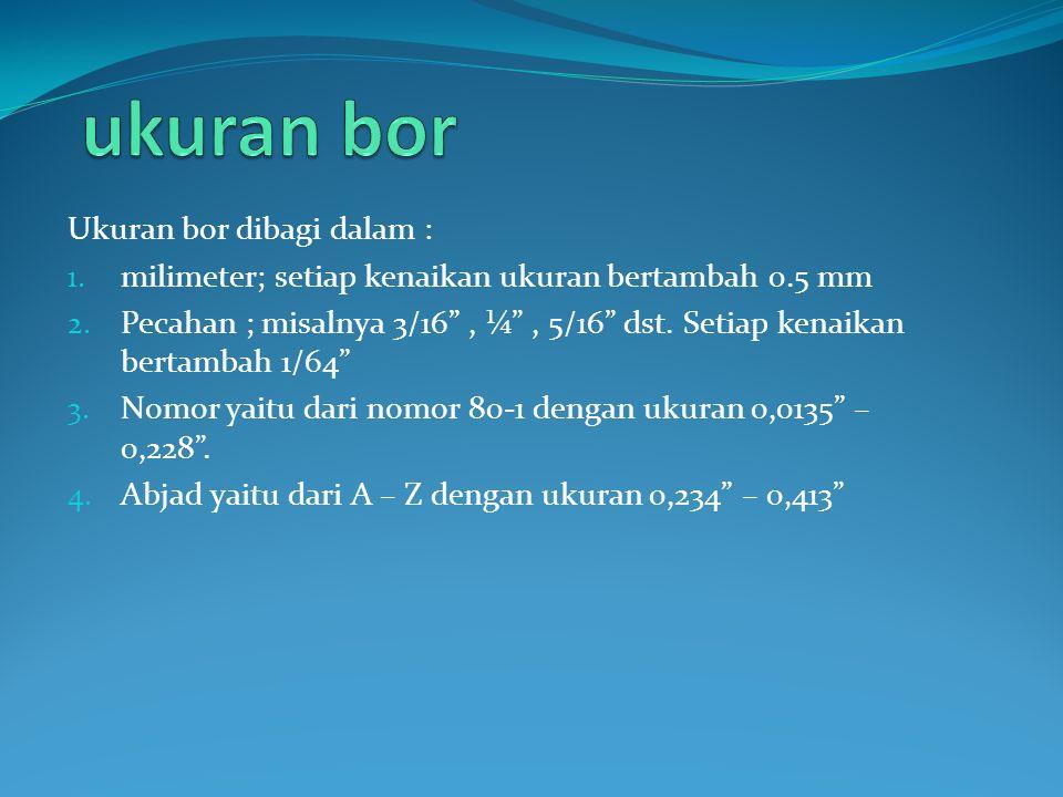 ukuran bor Ukuran bor dibagi dalam :