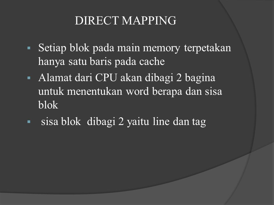 DIRECT MAPPING Setiap blok pada main memory terpetakan hanya satu baris pada cache.