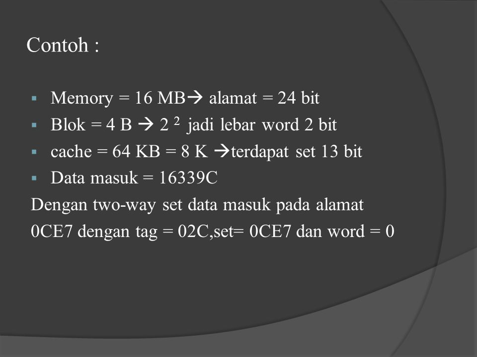 Contoh : Memory = 16 MB alamat = 24 bit