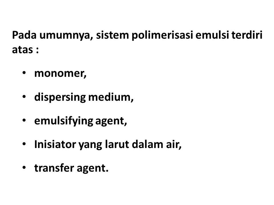 Pada umumnya, sistem polimerisasi emulsi terdiri atas :