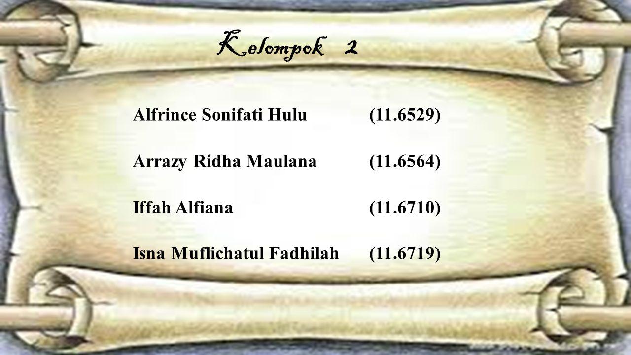 Kelompok 2 Alfrince Sonifati Hulu (11.6529) Arrazy Ridha Maulana (11.6564) Iffah Alfiana (11.6710) Isna Muflichatul Fadhilah (11.6719)