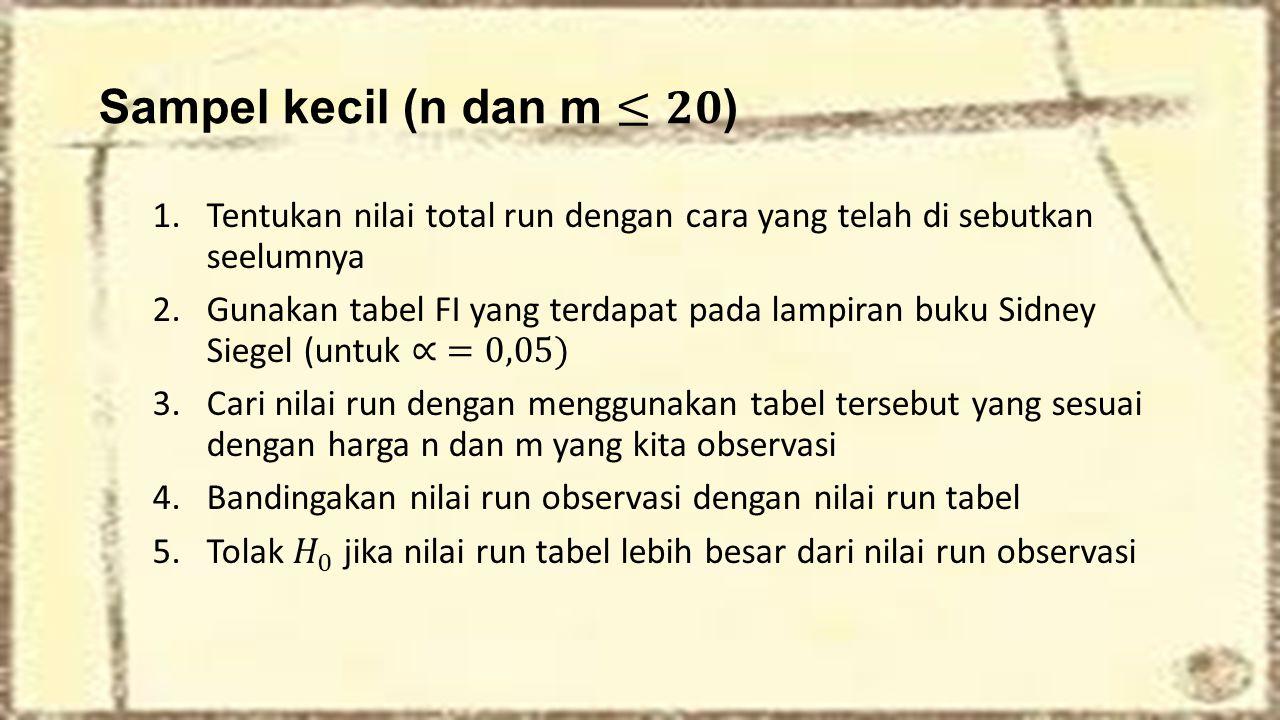 Sampel kecil (n dan m ≤𝟐𝟎) Tentukan nilai total run dengan cara yang telah di sebutkan seelumnya.