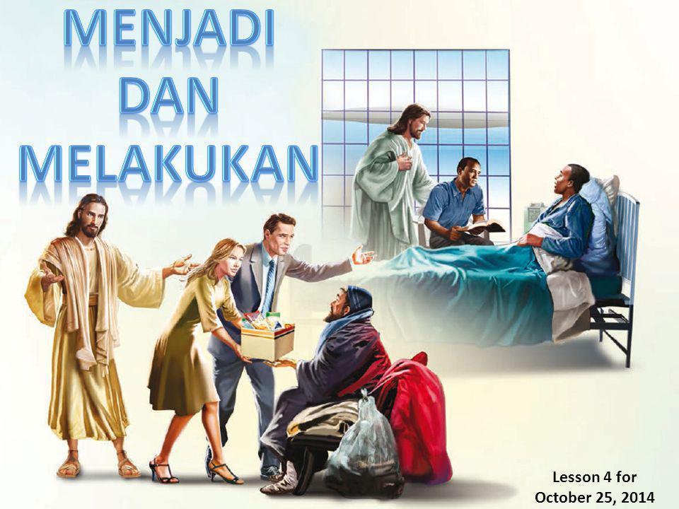 MENJADI DAN MELAKUKAN Lesson 4 for October 25, 2014