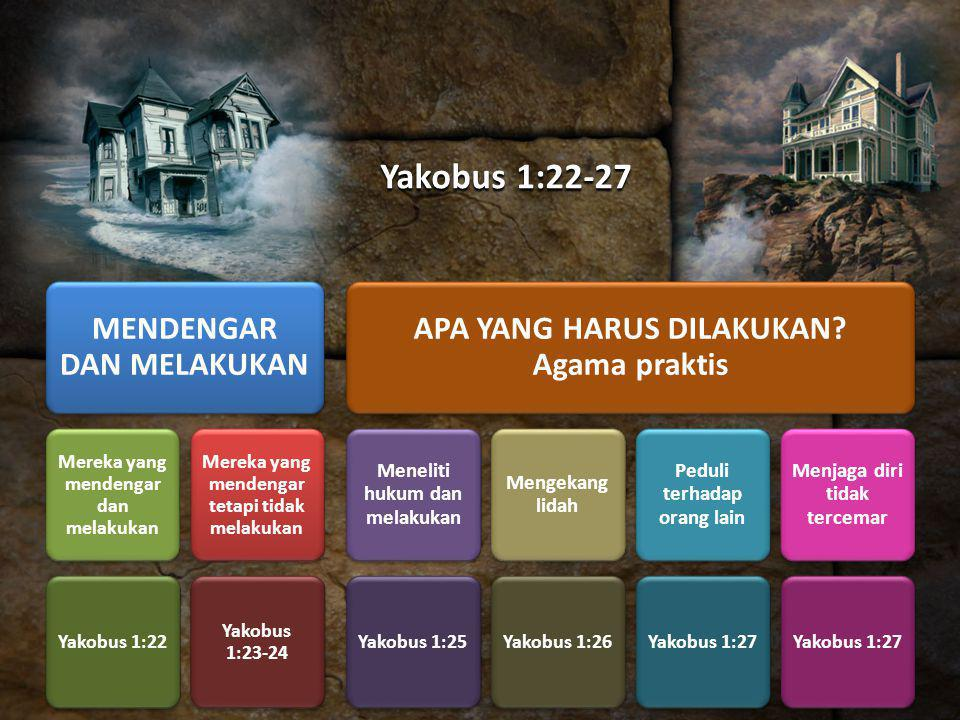 Yakobus 1:22-27 MENDENGAR DAN MELAKUKAN